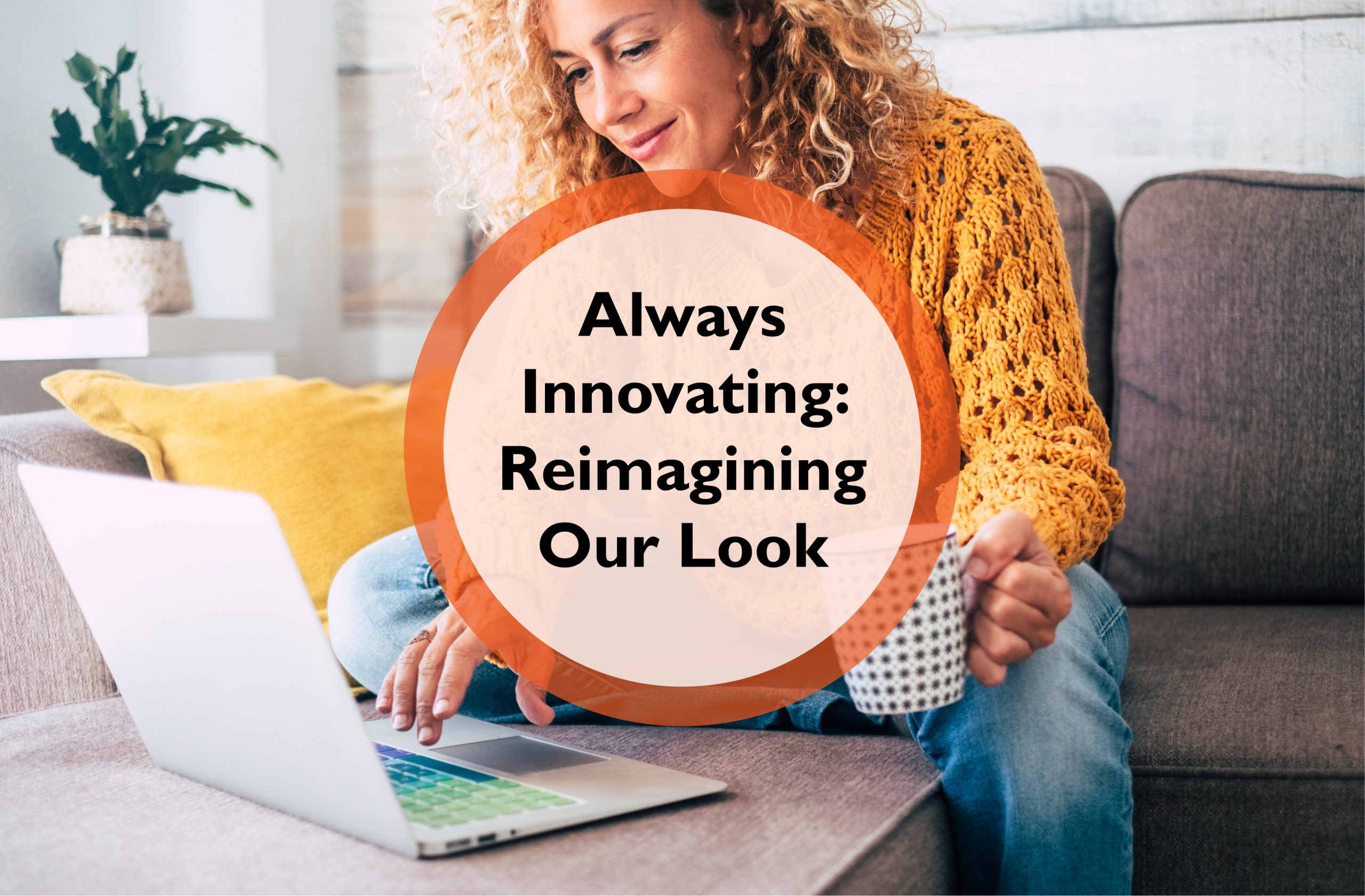 Always Innovating: Reimagining Our Look